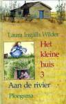 Aan de rivier (Het kleine huis #3) - Laura Ingalls Wilder, Greet van den Eshof, G. Williams, A.C. Tholema