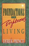 Foundations for Righteous Living - Derek Prince
