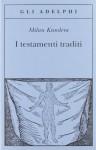 I testamenti traditi - Milan Kundera, Maia Daverio