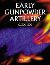 Early Gunpowder Artillery 1300-1600 - John Norris