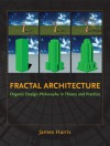 Fractal Architecture: Organic Design Philosophy in Theory and Practice - James Harris