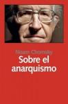 Sobre el anarquismo - Noam Chomsky, José Luis Gil Aristu