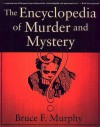 The Encyclopedia of Murder and Mystery - Bruce F. Murphy