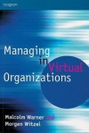 Managing In Virtual Organizations - Malcolm Warner, Morgen Witzel