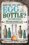 How Do You Get an Egg into a Bottle?: And Other Puzzles: 101 Weird, Wonderful and Wacky Puzzles with Science - Erwin Brecher, Mike Gerrard