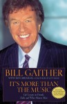 It's More Than the Music: Life Lessons on Friends, Faith, and What Matters Most - Bill Gaither, Ken Abraham
