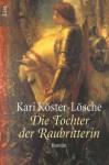 Die Tochter der Raubritterin - Kari Köster-Lösche