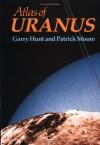 Atlas Of Uranus - Garry E. Hunt, Patrick Moore
