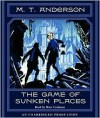 The Game of Sunken Places - M.T. Anderson
