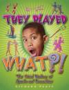 They Played What?!: The Wierd History of Sports & Recreation - Richard Platt
