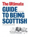The Ultimate Guide to Being Scottish: Put Your First Foot Forward (Ultimate Scotland) - Clark McGinn
