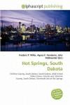Hot Springs, South Dakota - Frederic P. Miller, Agnes F. Vandome, John McBrewster