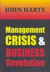 Management Crisis and Business Revolution - John Harte