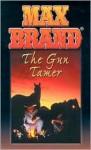 The Gun Tamer - Max Brand
