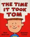 The Time It Took Tom - Nick Sharratt, Stephen Tucker