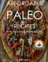 Affordable Paleo Recipes - The Paleo Diet Cookbook For Those On A Budget - Kelly Johnson