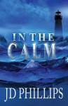 In the Calm - J.D. Phillips, Stacey Turner, Rebecca L. Treadway