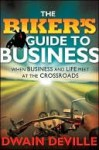 The Biker's Guide to Business: When Business and Life Meet at the Crossroads - Dwain M. DeVille