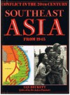Southeast Asia From 1945 (Conflict in the 20th Century) - Ian F. W. Beckett, Catherine Bradley, Don Slater, John Pimlott