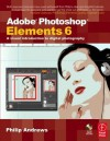Adobe Photoshop Elements 6: A Visual Introduction to Digital Photography [With CDROM] - Philip Andrews