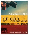 Searching for God Knows What - Scott Brick, Donald Miller