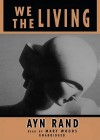 We the Living [With Earbuds] - Ayn Rand, Mary Woods