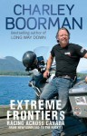 Extreme Frontiers: Racing Across Canada from Newfoundland to the Rockies - Charley Boorman