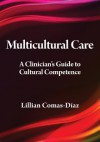 Multicultural Care: A Clinician's Guide to Cultural Competence - Lillian Comas-Diaz