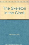 The Skeleton in the Clock: Another adventure of Sir Henry Merrivale - Carter Dickson