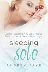 Sleeping Solo: One Woman's Journey Into Life After Marriage - Audrey Faye