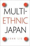 Multiethnic Japan - John Lie