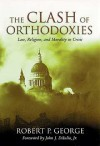 Clash Of Orthodoxies: Law, Religion & Morality In Crisis - Robert P. George