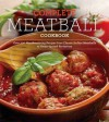 The Complete Meatball Cookbook: Over 200 Mouthwatering Recipes--From Classic Italian Meatballs to Asian-Spiced Variations - Ellen Brown