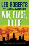 Win, Place, or Die: A Milan Jacovich / K.O. O'Bannion Mystery (Milan Jacovich Mysteries) - Les Roberts, Dan Kennedy