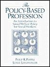 The Policy Based Profession: An Introduction To Social Welfare Policy For Social Workers - Philip R. Popple, Leslie Leighninger