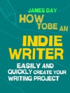 How to be an Indie Writer - James Day