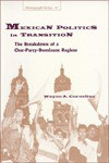 Mexican Politics In Transition: The Breakdown Of A One Party Dominant Regime (Monograph Series) - Wayne A. Cornelius