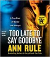 Too Late to Say Goodbye: A True Story of Murder and Betrayal - Karen Ziemba, Ann Rule