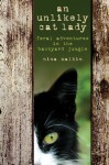 An Unlikely Cat Lady: Feral Adventures in the Backyard Jungle - Nina Malkin