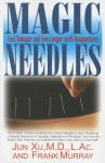 Magic Needles: Feel Younger and Live Longer with Acupuncture - Jun Xu, Frank Murray