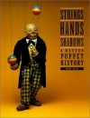 Strings, Hands, Shadows: A Modern Puppet History (DIAgram (Detroit Institute of Arts)) - John Bell, Detroit Institute of Arts Staff