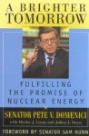 A Brighter Tomorrow: Fulfilling the Promise of Nuclear Energy - Pete V. Domenici
