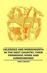 Coleridge and Wordsworth in the West Country, Their Friendship, Work and Surroundings - William Angus Knight