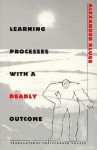 Learning Processes with a Deadly Outcome - Alexander Kluge, Christopher Pavsek