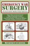Emergency War Surgery: The Survivalist's Medical Desk Reference - U.S. Department of the Army