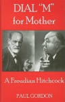 """Dial """"M"""" for Mother: A Freudian Hitchcock - Paul Gordon"""