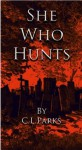 She Who Hunts - C.L. Parks