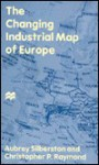 The Changing Industrial Map of Europe - Aubrey Silberston