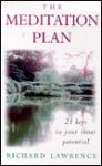 The Meditation Plan: 21 Keys to Your Inner Potential - Richard Lawrence, Ken Leeder