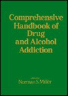 Comprehensive Handbook of Drug and Alcohol Addiction - Norman Miller